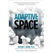 Adaptive Space: How GM and Other Companies are Positively Disrupting Themselves and Transforming into Agile Organizations by Arena, Michael, 9781260118025