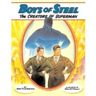 Boys of Steel : The Creators of Superman by NOBLEMAN, MARC TYLERMACDONALD, ROSS, 9780375838026