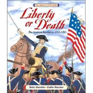 Liberty or Death: The American Revolution, 1763-1783 by Maestro, Betsy, 9780688088026