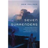 Seven Surrenders by Palmer, Ada, 9780765378026