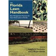 The Florida Lawn Handbook: Best Management Practices For Your Home Lawn In Florida by Trenholm, Laurie Elizabeth, 9780813028026