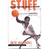 Stuff Good Players Should Know: Intelligent Basketball from a to Z by Devenzio, Dick; Evans, Dena, 9780983938026
