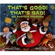 That's Good! That's Bad! on Santa's Journey by Cuyler, Margery; Garland, Michael, 9781250068026