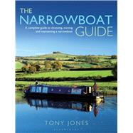 The Narrowboat Guide A complete guide to choosing, designing and maintaining a narrowboat by Jones, Tony, 9781408188026