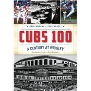 Cubs 100 by Campana, Dan; Carroll, Rob; Kasper, Len, 9781467118026