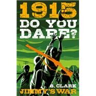 1915: Jimmy's War by Clark, Sherryl, 9780143308027