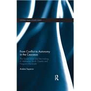 From Conflict to Autonomy in the Caucasus: The Soviet Union and the Making of Abkhazia, South Ossetia and Nagorno Karabakh by Saparov; ArsFne, 9780415658027