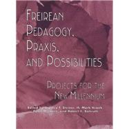 Freireian Pedagogy, Praxis, and Possibilities: Projects for the New Millennium by Steiner,Stanley F., 9781138978027