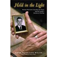 Held in the Light : Norman Morrison's Sacrifice for Peace and His Family's Journey of Healing by WELSH ANNE MORRISON, 9781570758027