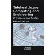 Telehealthcare Computing and Engineering: Principles and Design by Hu; Fei, 9781578088027