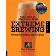 Extreme Brewing, a Deluxe Edition With 14 New Homebrew Recipes: An Introduction to Brewing Craft Beer at Home by Calagione, Sam, 9781592538027