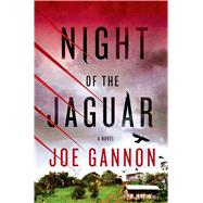 Night of the Jaguar A Novel by Gannon, Joe, 9781250048028