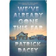 We've Already Gone This Far Stories by Dacey, Patrick, 9781250118028