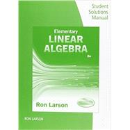 Student Solutions Manual for Larson's Elementary Linear Algebra, 8th by Larson, Ron, 9781305658028