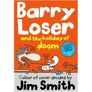 Barry Loser and the Holiday of Doom by Smith, Jim, 9781405268028