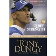 Quiet Strength : The Principles, Practices, and Priorities of a Winning Life by Dungy, Tony, 9781414318028
