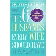 The 6 Husbands Every Wife Should Have How Couples Who Change Together Stay Together by Craig, Dr. Steven, 9781439168028