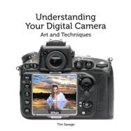Understanding Your Digital Camera: Art and Techniques by Savage, Tim, 9781847978028