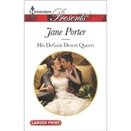 His Defiant Desert Queen by Porter, Jane, 9780373138029