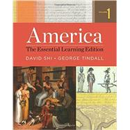 America: The Essential Learning Edition (Volume 1) by Shi, David Emory; Tindall, George Brown, 9780393938029