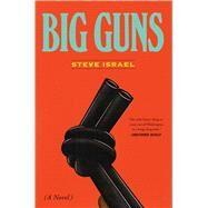 Big Guns A Novel by Israel, Steve, 9781501118029