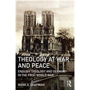 Theology at War and Peace: English theology and Germany in the First World War by Chapman; Mark D, 9781472478030
