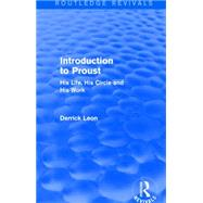 Introduction to Proust (Routledge Revivals): His Life, His Circle and His Work by Leon; Derrick, 9781138908031