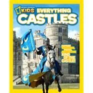 National Geographic Kids Everything Castles : Capture These Facts, Photos, and Fun to Be King of the Castle! at Biggerbooks.com