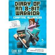 Diary of an 8-Bit Warrior: Crafting Alliances (Book 3 8-Bit Warrior series) An Unofficial Minecraft Adventure by Cube Kid, 9781449488031