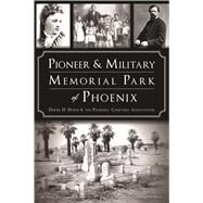 Pioneer and Military Memorial Park of Phoenix by Horn, Derek D.; The Pioneer's Cemetery Association, 9781467138031