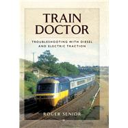Train Doctor by Senior, Roger, 9781473838031