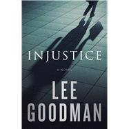 Injustice A Novel by Goodman, Lee, 9781476728032