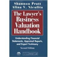 The Lawyer's Business Valuation Handbook: Understanding Financial Statements, Appraisal Reports, and Expert Testimony by Pratt, Shannon; Niculita, Alina V., 9781604428032
