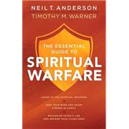 The Essential Guide to Spiritual Warfare by Anderson, Neil T.; Warner, Timothy M., 9780764218033