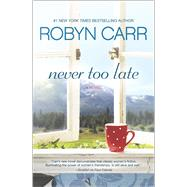 Never Too Late by Carr, Robyn, 9780778318033