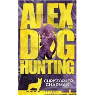 Alex and Dog Go Hunting by Charman, Christopher, 9781945528033
