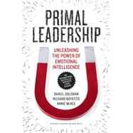 Primal Leadership: Unleashing the Power of Emotional Intelligence by Goleman, Daniel; Boyatzis, Richard; McKee, Annie, 9781422168035
