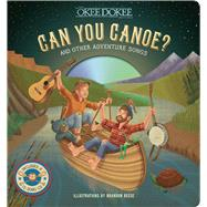 Can You Canoe? And Other Adventure Songs by Unknown, 9781454918035