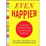 Even Happier: A Gratitude Journal for Daily Joy and Lasting Fulfillment by Ben-Shahar, Tal, 9780071638036