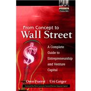 From Concept to Wall Street : A Complete Guide to Entrepreneurship and Venture Capital