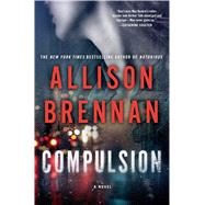 Compulsion A Novel by Brennan, Allison, 9781250038036