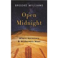 Open Midnight Where Ancestors and Wilderness Meet by Williams, Brooke, 9781595348036