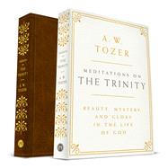 Meditations on the Trinity Beauty, Mystery, and Glory in the Life of God by Tozer, A. W., 9781600668036