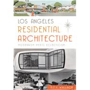 Los Angeles Residential Architecture: Modernism Meets Eclecticism by Wallach, Ruth, 9781626198036