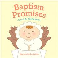 Baptism Promises by Wehrheim, Carol A.; Fulcher, Roz, 9781947888036