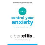 How to Control Your Anxiety Before It Controls You by Ellis, Albert, Ph.D.; Doyle, Kristene A., Ph.D., 9780806538037