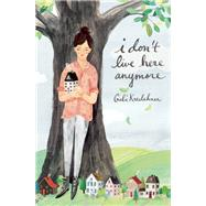 I Don't Live Here Anymore by Kreslehner, Gabi; Tanaka, Shelley, 9781554988037