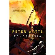 Echopraxia by Watts, Peter, 9780765328038