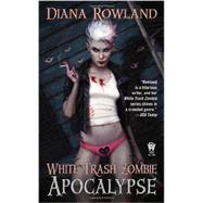White Trash Zombie Apocalypse by Rowland, Diana, 9780756408039