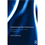 Adjudicating New Governance: Deliberative Democracy in the European Union by Korkea-aho; Emilia, 9781138788039